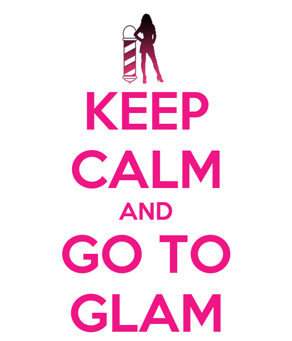 KEEP CALM AND GO TO GLAM