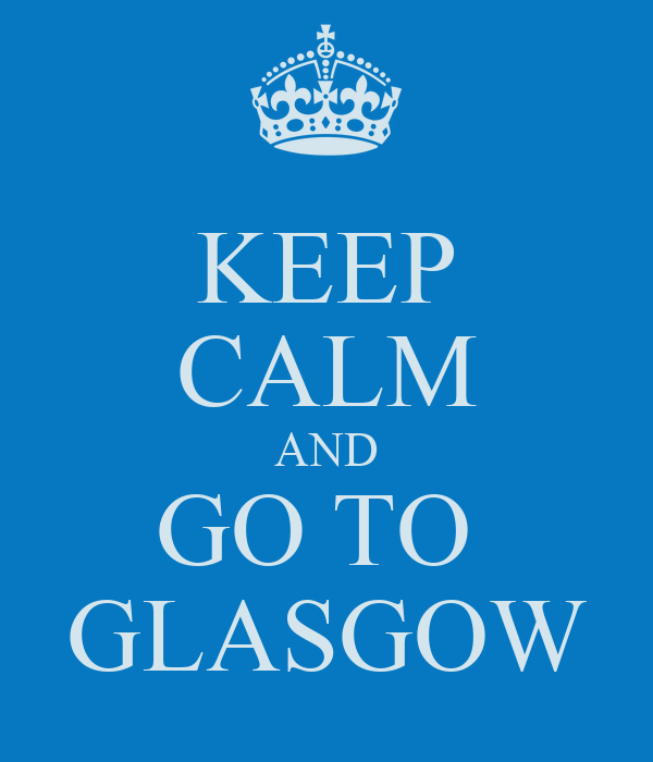 KEEP CALM AND GO TO  GLASGOW