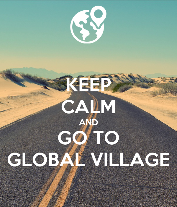 KEEP CALM AND GO TO GLOBAL VILLAGE