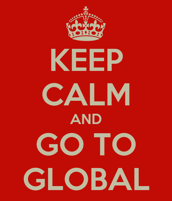 KEEP CALM AND GO TO GLOBAL