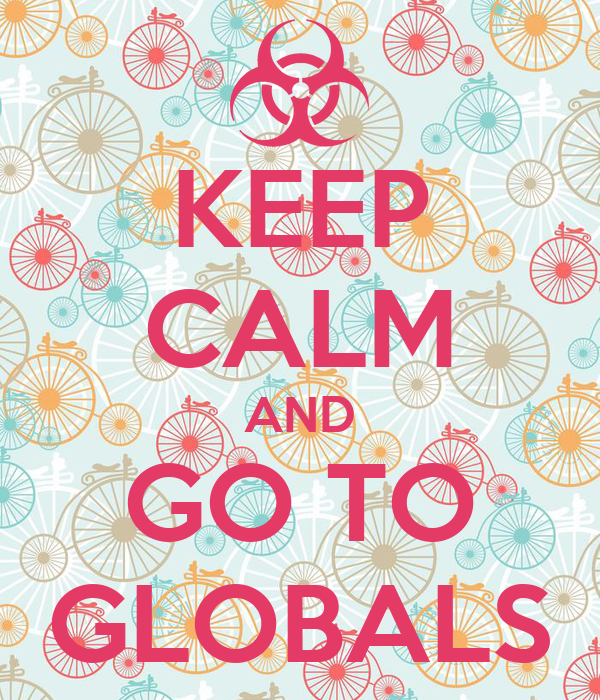 KEEP CALM AND GO TO GLOBALS