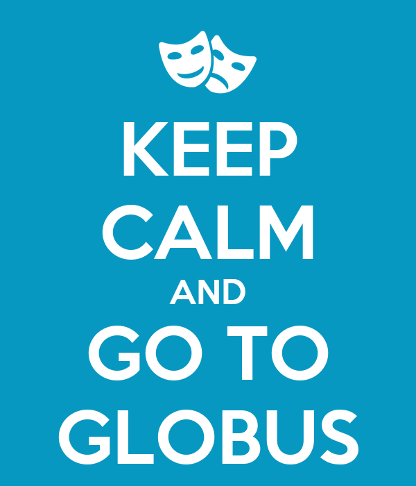 KEEP CALM AND GO TO GLOBUS