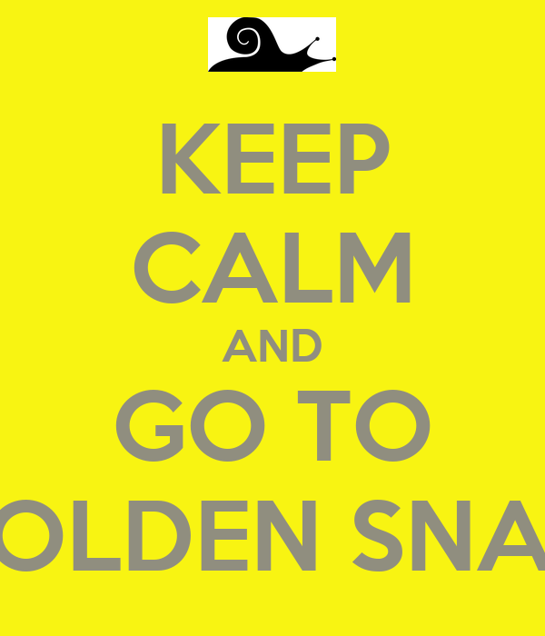 KEEP CALM AND GO TO GOLDEN SNAIL