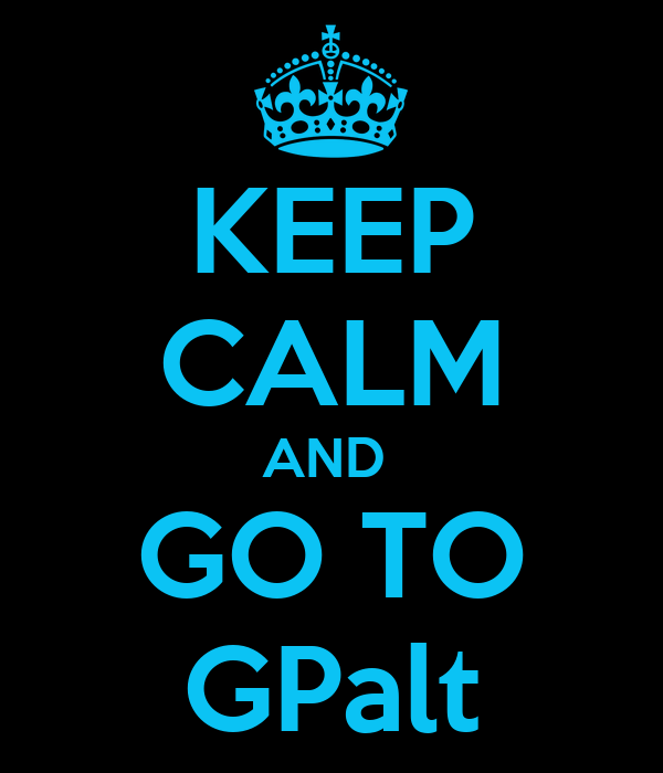 KEEP CALM AND  GO TO GPalt