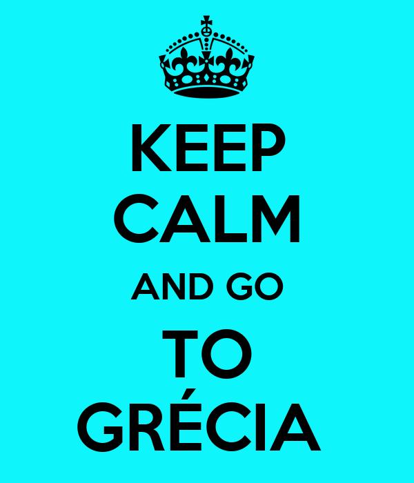 KEEP CALM AND GO TO GRÉCIA