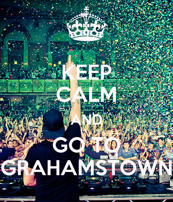 KEEP CALM AND GO TO GRAHAMSTOWN