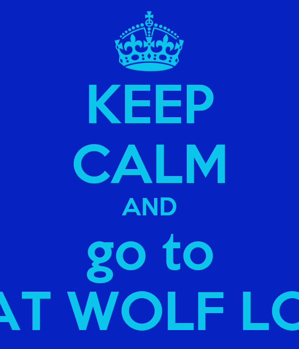 KEEP CALM AND go to GREAT WOLF LODGE