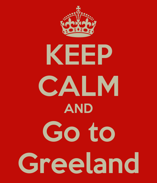 KEEP CALM AND Go to Greeland