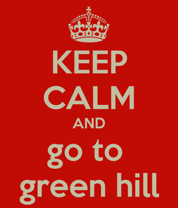 KEEP CALM AND go to  green hill