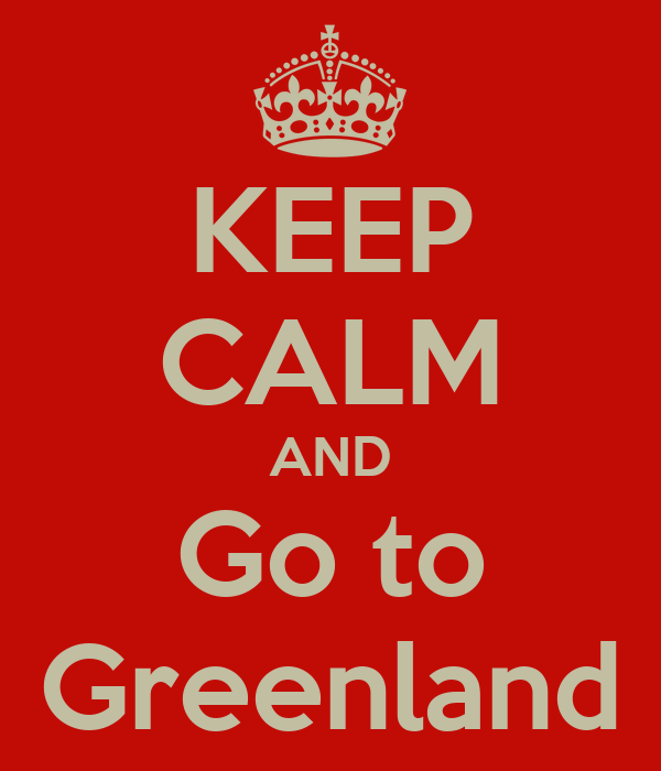KEEP CALM AND Go to Greenland