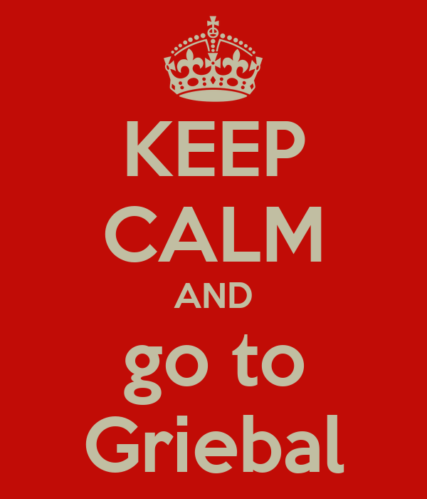 KEEP CALM AND go to Griebal
