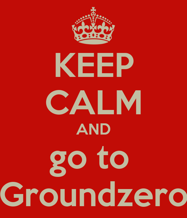 KEEP CALM AND go to   Groundzero