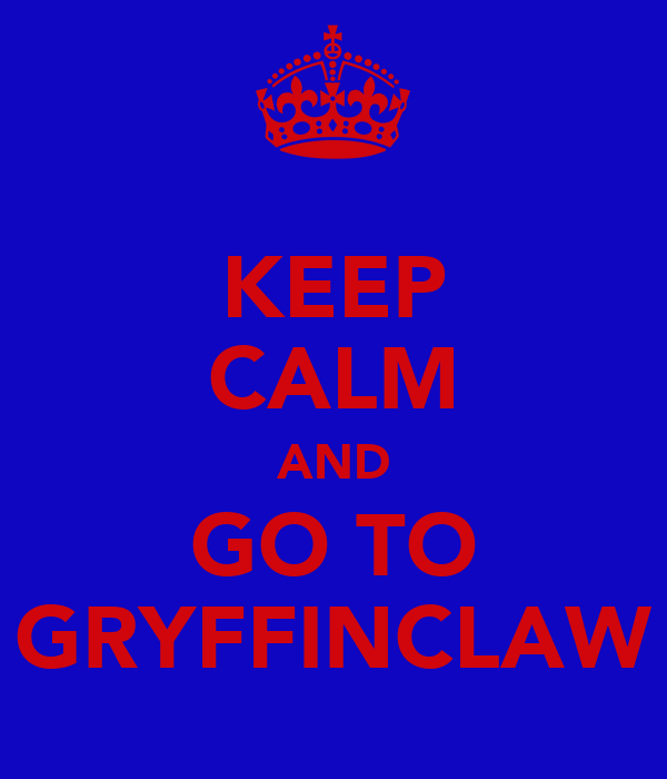 KEEP CALM AND GO TO GRYFFINCLAW