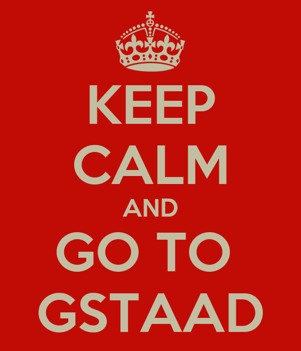 KEEP CALM AND GO TO  GSTAAD
