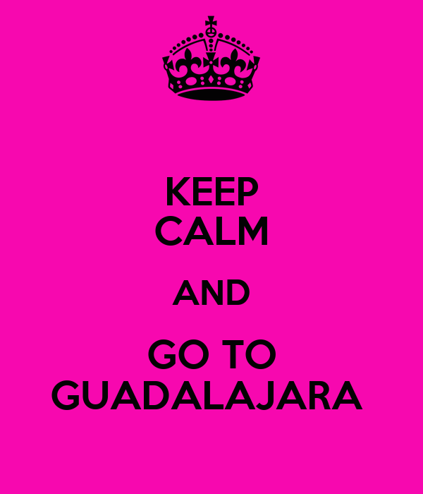 KEEP CALM AND GO TO GUADALAJARA