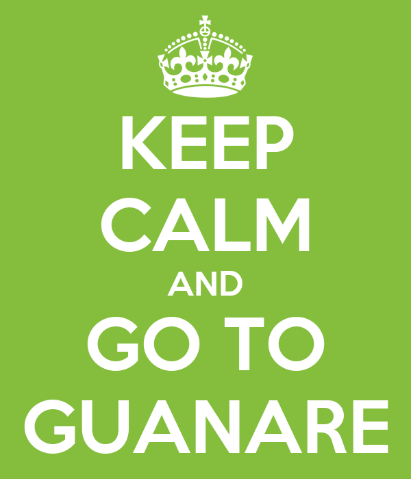 KEEP CALM AND GO TO GUANARE