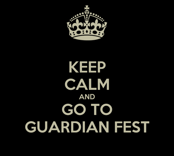 KEEP CALM AND GO TO GUARDIAN FEST