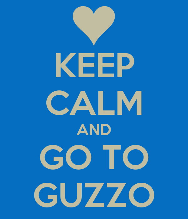 KEEP CALM AND GO TO GUZZO