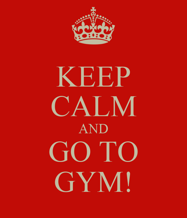 KEEP CALM AND GO TO GYM!