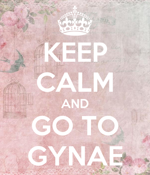 KEEP CALM AND GO TO GYNAE