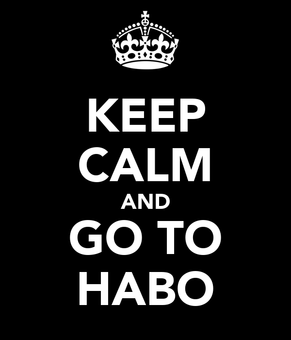 KEEP CALM AND GO TO HABO