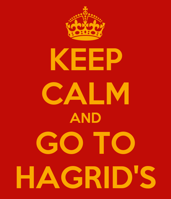 KEEP CALM AND GO TO HAGRID'S