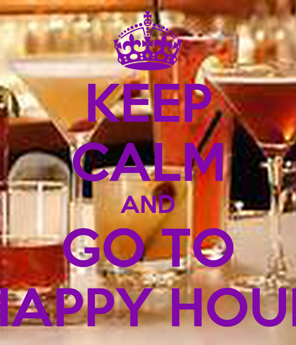 KEEP CALM AND GO TO HAPPY HOUR