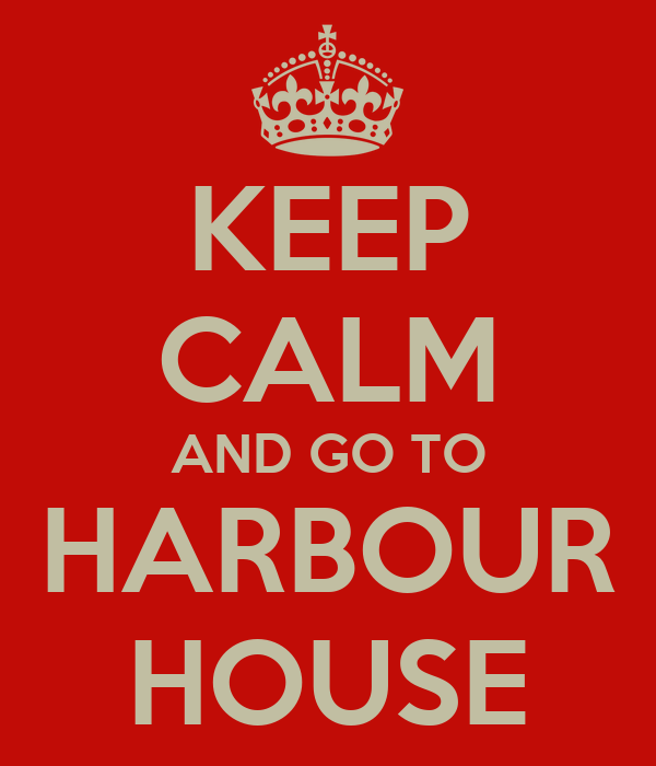 KEEP CALM AND GO TO HARBOUR HOUSE