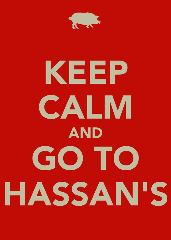 KEEP CALM AND GO TO HASSAN'S