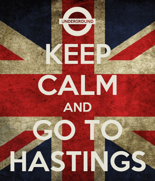 KEEP CALM AND GO TO HASTINGS