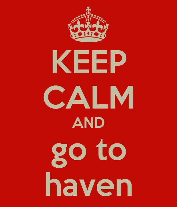 KEEP CALM AND go to haven