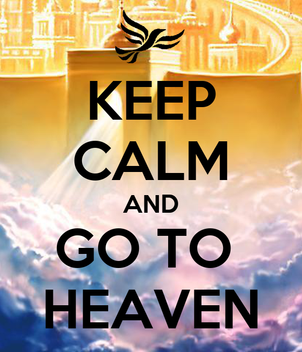 KEEP CALM AND GO TO  HEAVEN