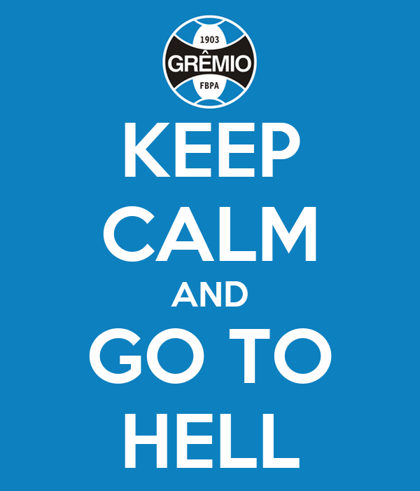 KEEP CALM AND GO TO HELL