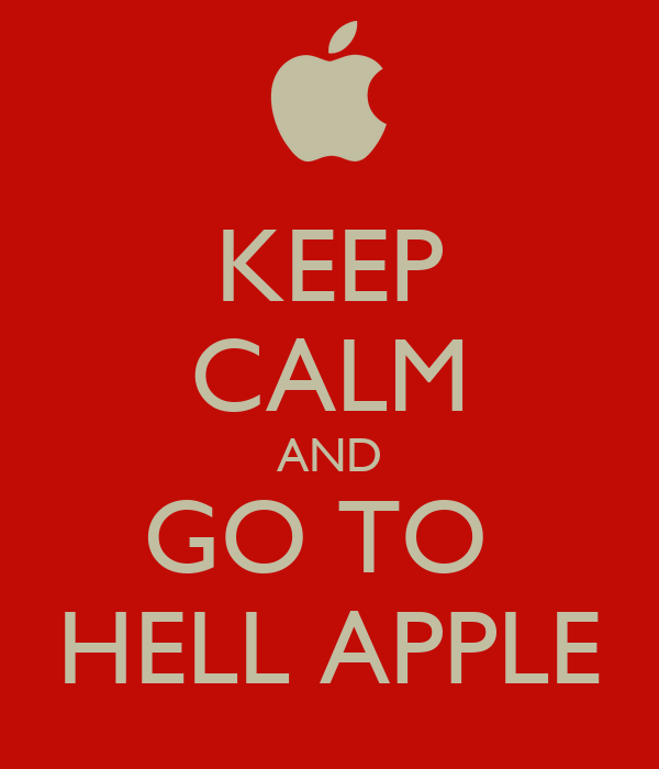 KEEP CALM AND GO TO  HELL APPLE