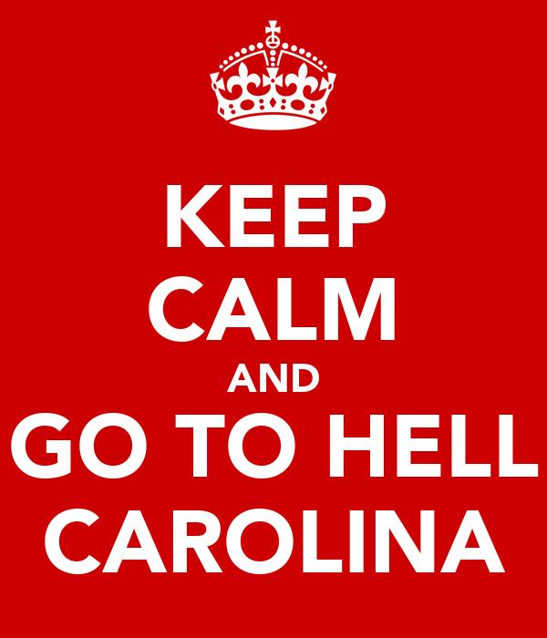 KEEP CALM AND GO TO HELL CAROLINA