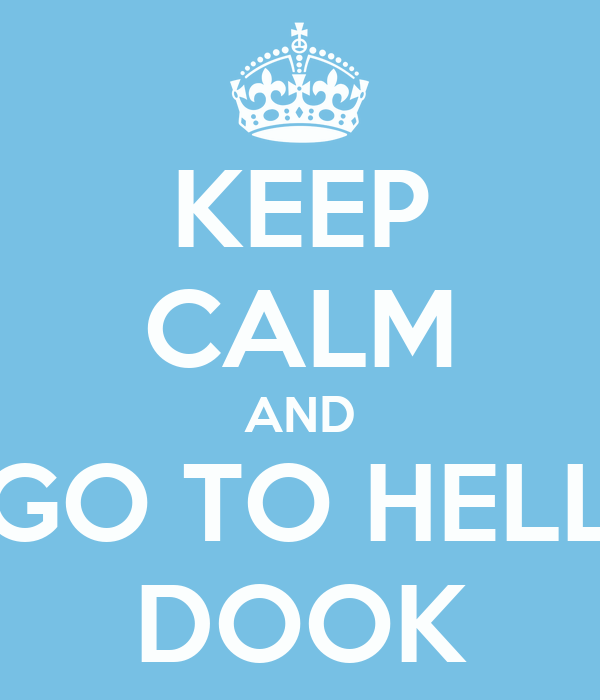 KEEP CALM AND GO TO HELL DOOK