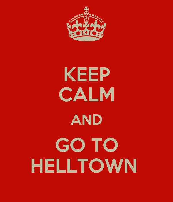 KEEP CALM AND GO TO HELLTOWN