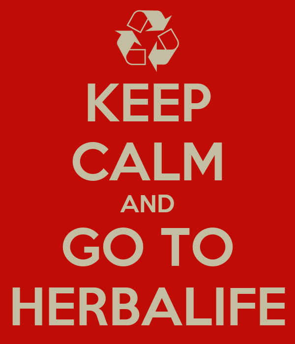 KEEP CALM AND GO TO HERBALIFE