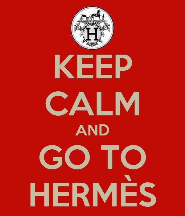 KEEP CALM AND GO TO HERMÈS