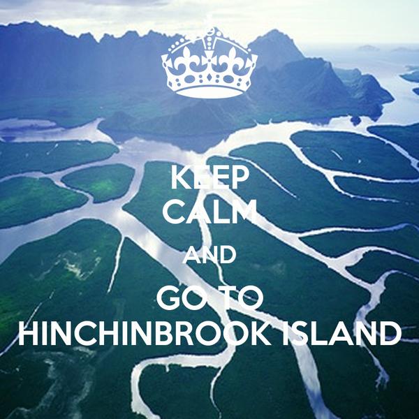 KEEP CALM AND GO TO HINCHINBROOK ISLAND