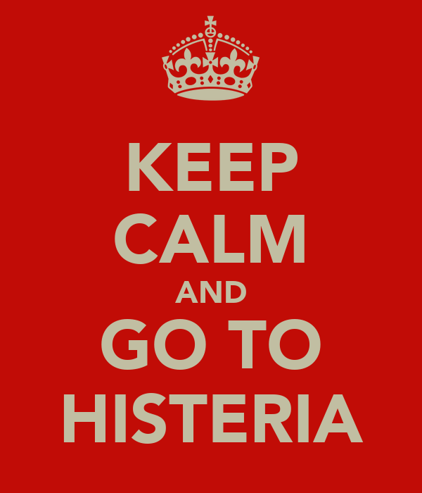 KEEP CALM AND GO TO HISTERIA