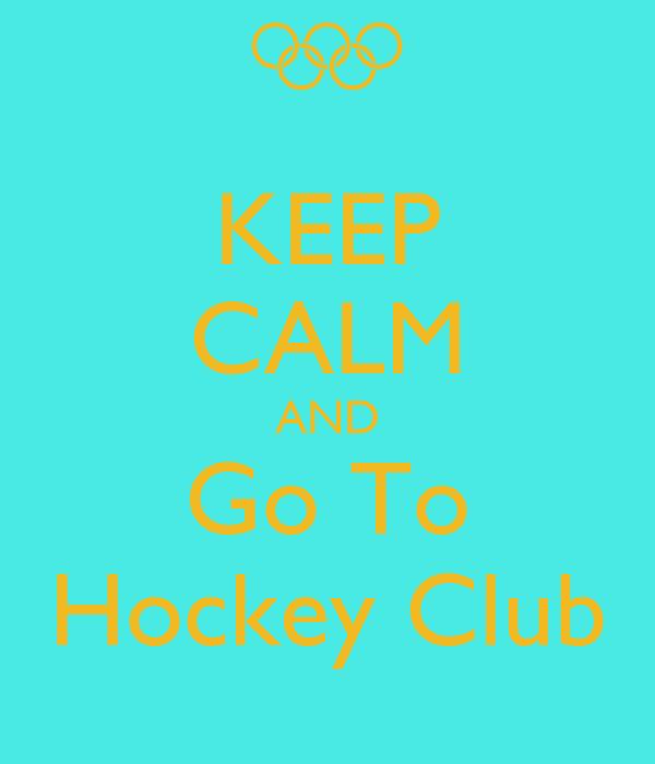 KEEP CALM AND Go To Hockey Club