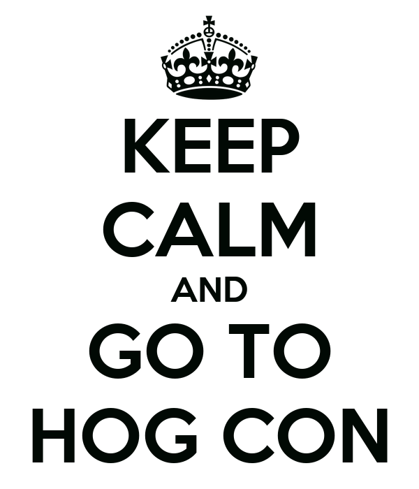 KEEP CALM AND GO TO HOG CON