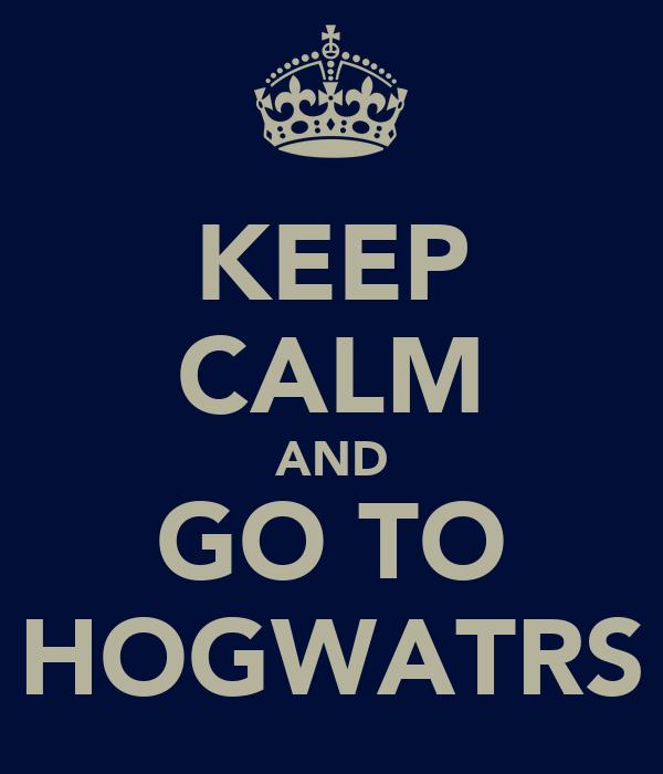 KEEP CALM AND GO TO HOGWATRS