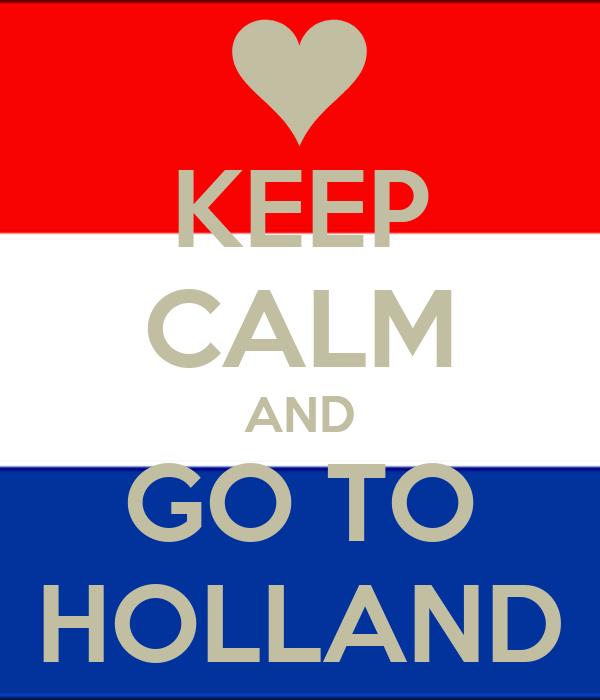 KEEP CALM AND GO TO HOLLAND