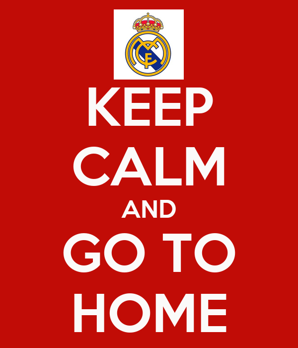 KEEP CALM AND GO TO HOME