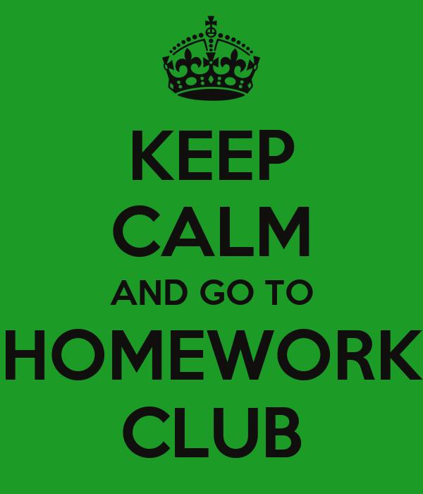 KEEP CALM AND GO TO HOMEWORK CLUB