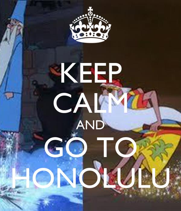 KEEP CALM AND GO TO HONOLULU