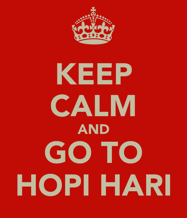 KEEP CALM AND GO TO HOPI HARI