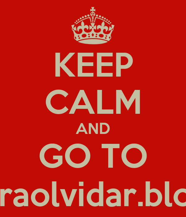 KEEP CALM AND GO TO http://frasesparaolvidar.blogspot.com.es/